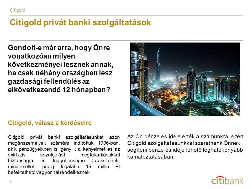 2 Citigold privát banki szolgáltatások Gondolt-e már arra, hogy Önre vonatkozóan milyen következményei lesznek annak, ha csak néhány országban lesz gazdasági fellendülés az elkövetkezendő 12 hónapban.