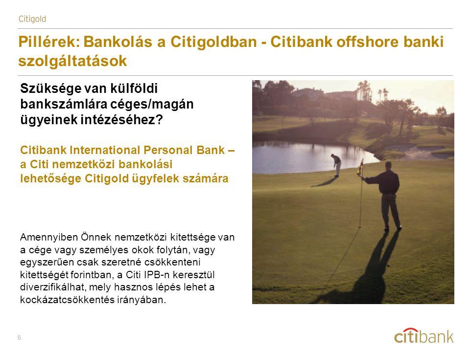 6 Pillérek: Bankolás a Citigoldban - Citibank offshore banki szolgáltatások Szüksége van külföldi bankszámlára céges/magán ügyeinek intézéséhez? Citib