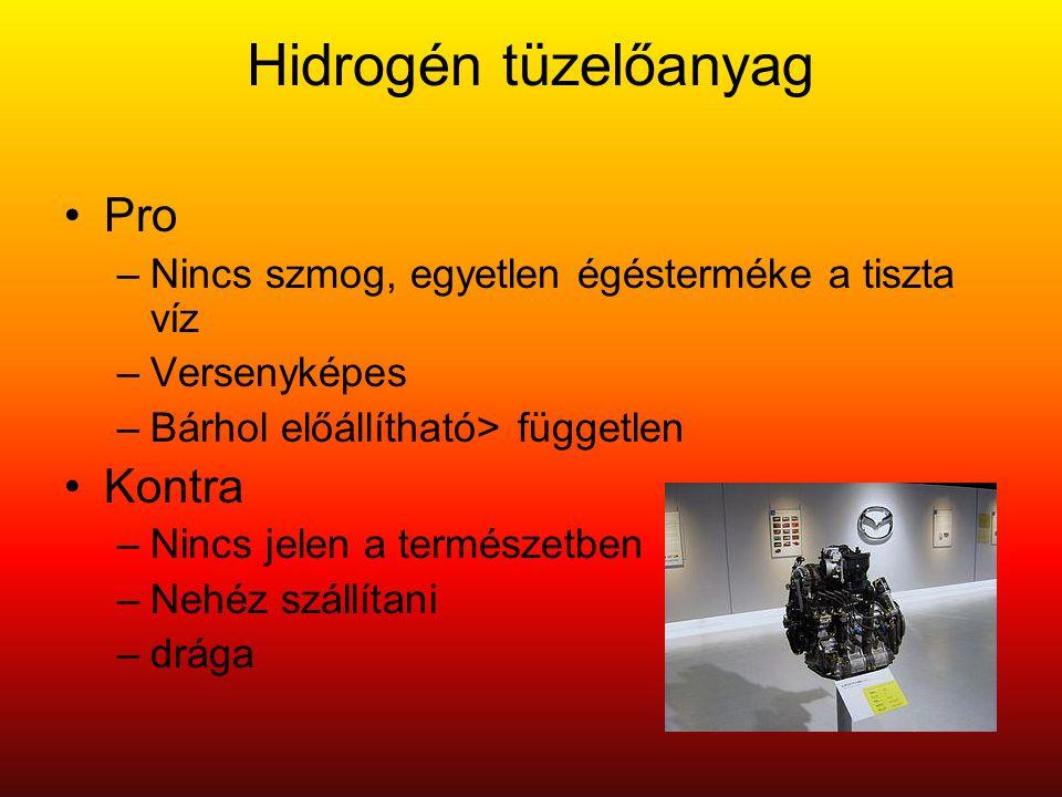 Hidrogén tüzelőanyag •Pro –Nincs szmog, egyetlen égésterméke a tiszta víz –Versenyképes –Bárhol előállítható> független •Kontra –Nincs jelen a természetben –Nehéz szállítani –drága