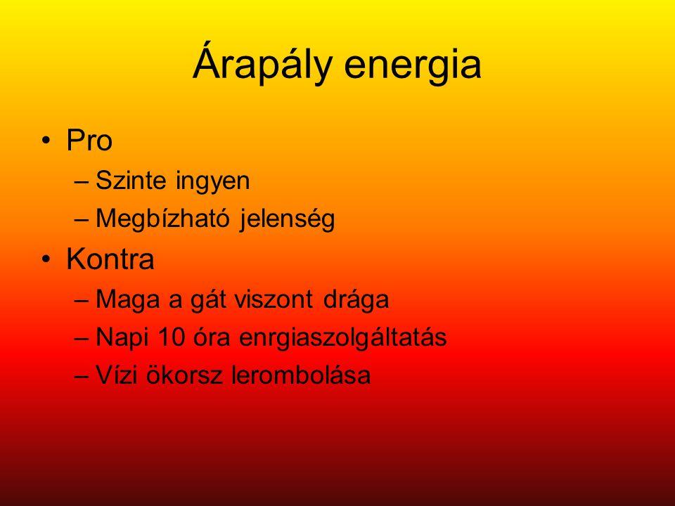 Árapály energia •Pro –Szinte ingyen –Megbízható jelenség •Kontra –Maga a gát viszont drága –Napi 10 óra enrgiaszolgáltatás –Vízi ökorsz lerombolása