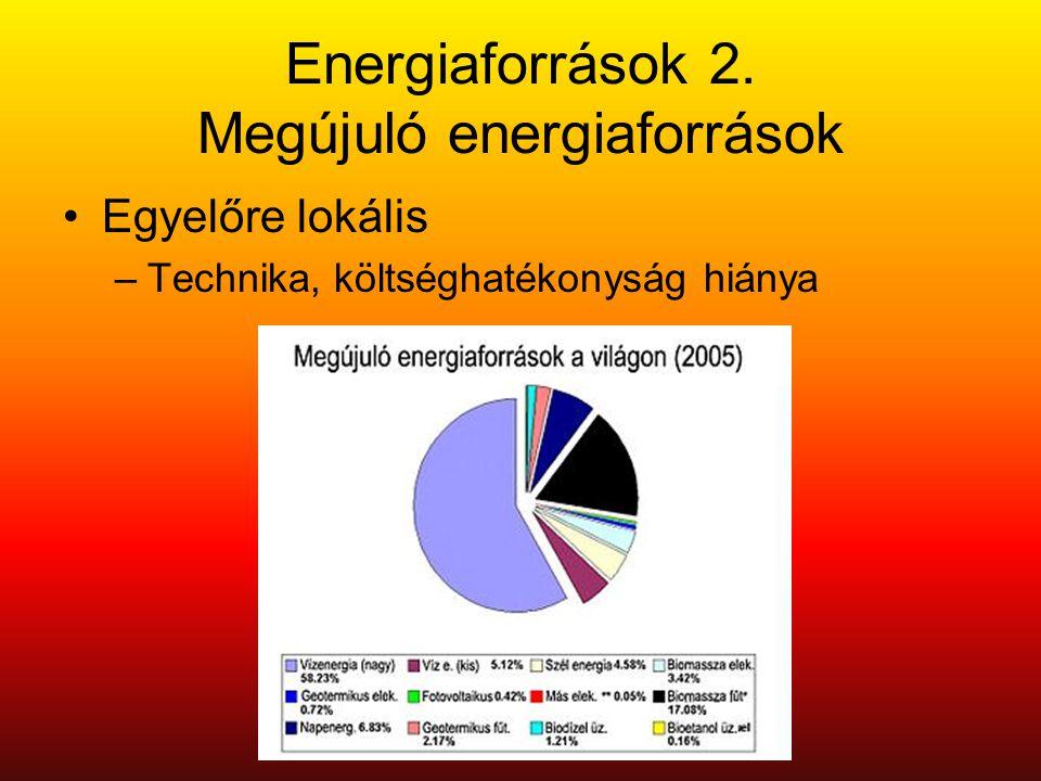 Energiaforrások 2. Megújuló energiaforrások •Egyelőre lokális –Technika, költséghatékonyság hiánya