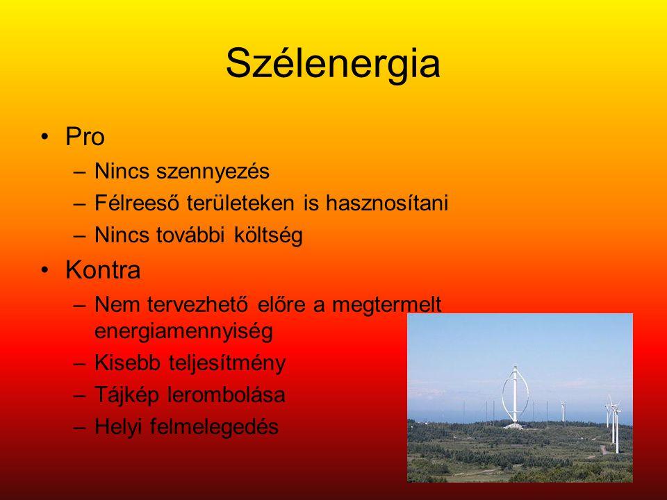 Szélenergia •Pro –Nincs szennyezés –Félreeső területeken is hasznosítani –Nincs további költség •Kontra –Nem tervezhető előre a megtermelt energiamennyiség –Kisebb teljesítmény –Tájkép lerombolása –Helyi felmelegedés