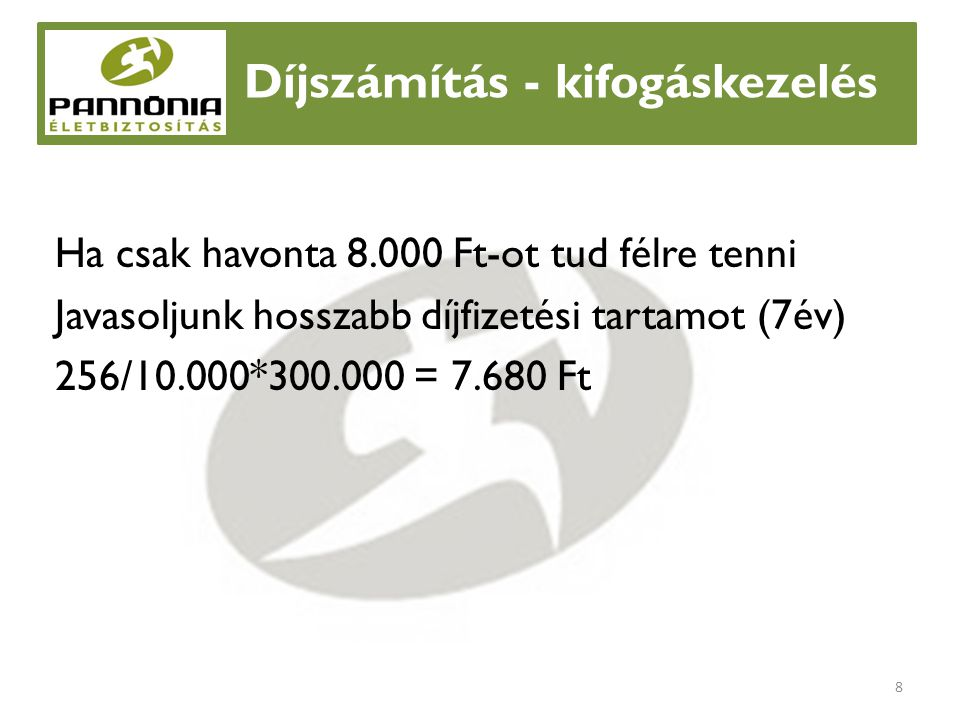 Díjszámítás - példa Díj meghatározása 1.Biztosított (59 éves hölgy) 178*250.000/10.000 *3*0,96 = 12.816 (12.820 Ft) II.