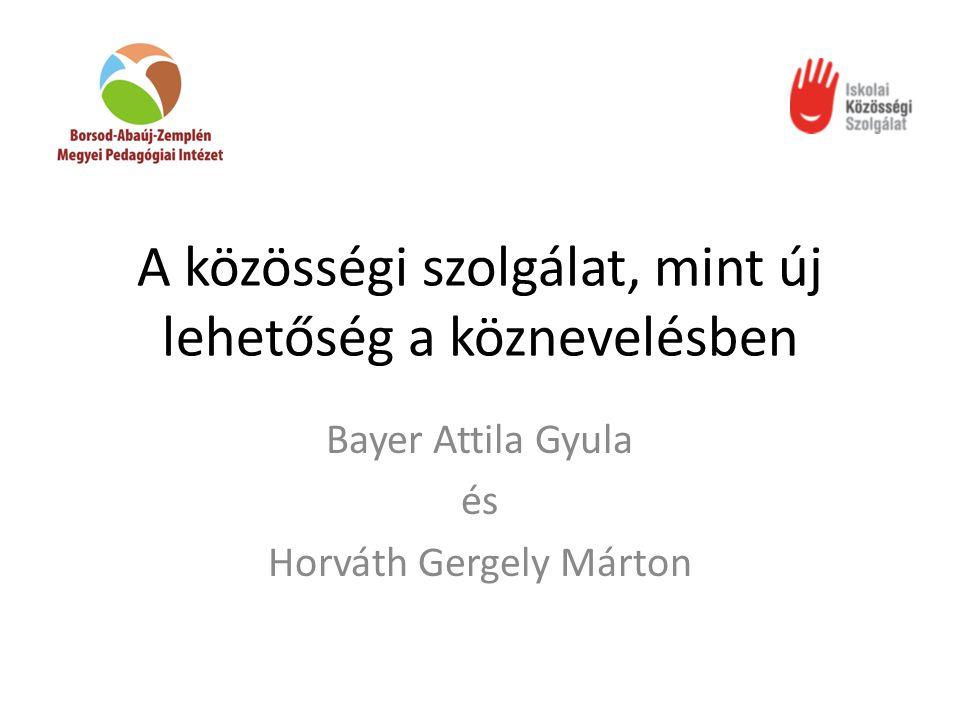 A közösségi szolgálat, mint új lehetőség a köznevelésben Bayer Attila Gyula és Horváth Gergely Márton
