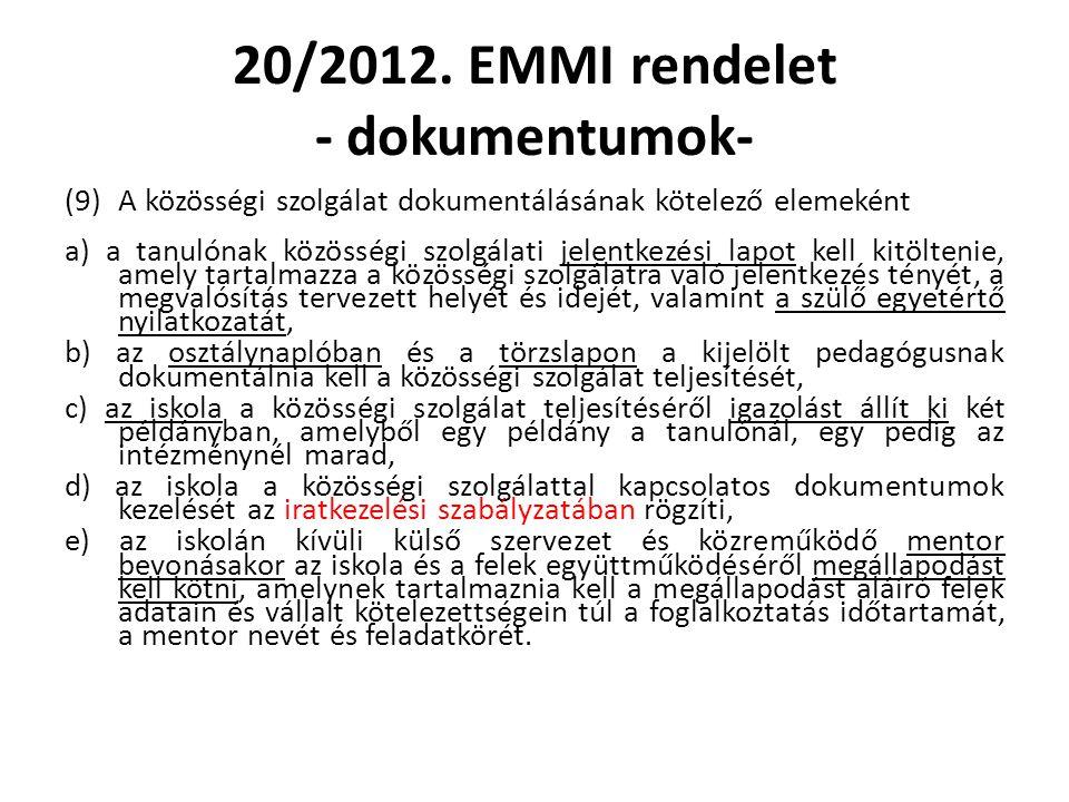 20/2012. EMMI rendelet - dokumentumok- (9)A közösségi szolgálat dokumentálásának kötelező elemeként a) a tanulónak közösségi szolgálati jelentkezési l