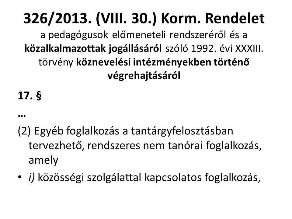 326/2013. (VIII. 30.) Korm. Rendelet a pedagógusok előmeneteli rendszeréről és a közalkalmazottak jogállásáról szóló 1992. évi XXXIII. törvény közneve