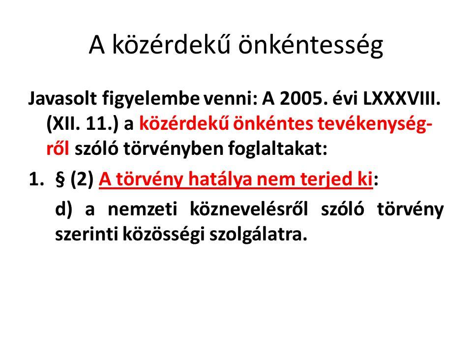 A közérdekű önkéntesség Javasolt figyelembe venni: A 2005. évi LXXXVIII. (XII. 11.) a közérdekű önkéntes tevékenység- ről szóló törvényben foglaltakat