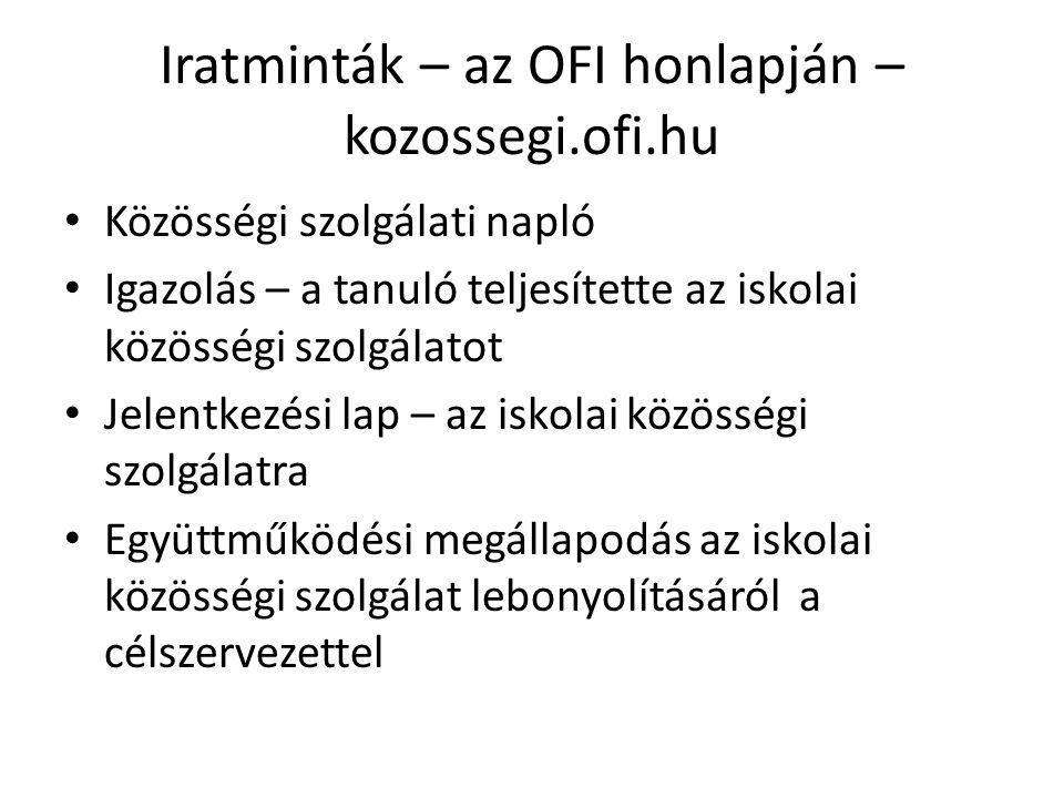 Iratminták – az OFI honlapján – kozossegi.ofi.hu • Közösségi szolgálati napló • Igazolás – a tanuló teljesítette az iskolai közösségi szolgálatot • Je
