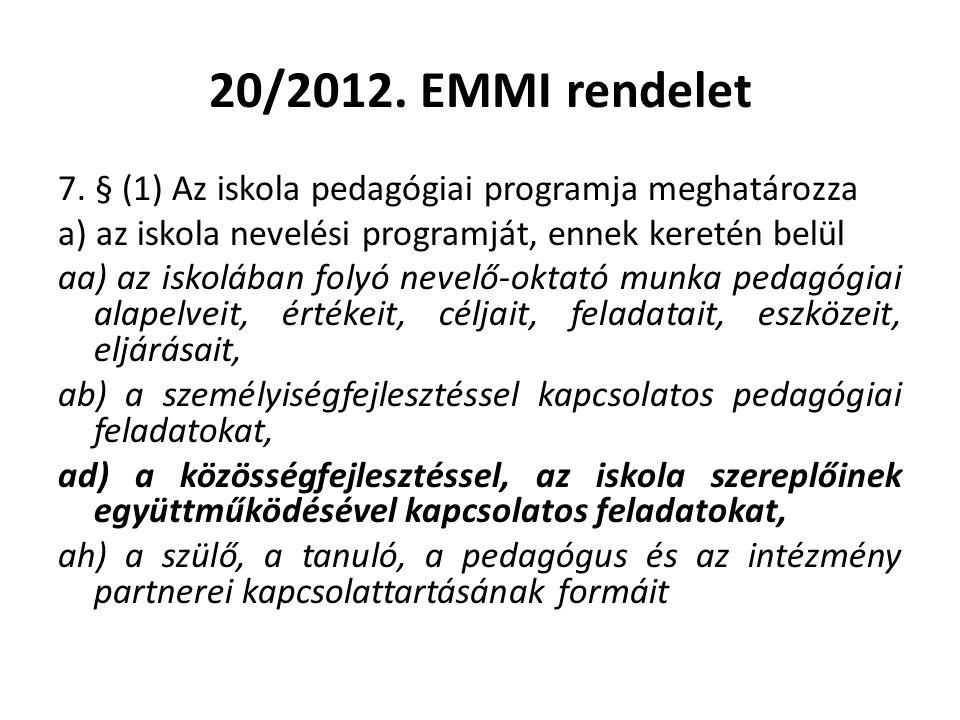 20/2012. EMMI rendelet 7. § (1) Az iskola pedagógiai programja meghatározza a) az iskola nevelési programját, ennek keretén belül aa) az iskolában fol