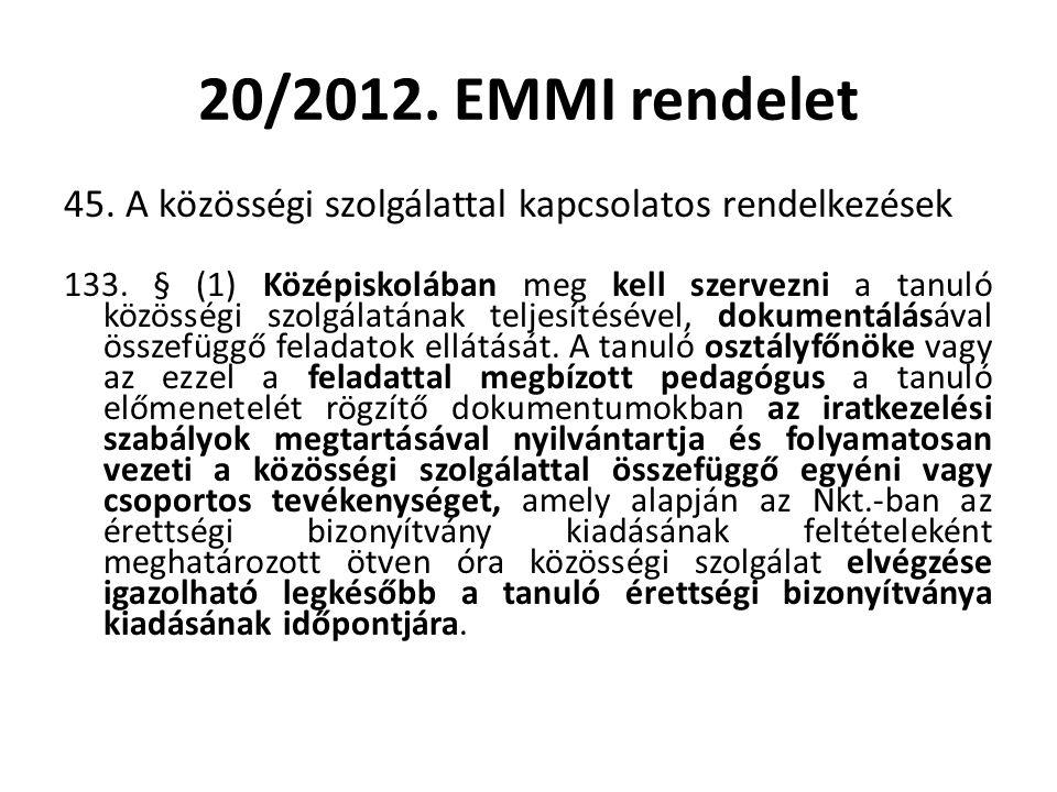 20/2012. EMMI rendelet 45. A közösségi szolgálattal kapcsolatos rendelkezések 133. § (1) Középiskolában meg kell szervezni a tanuló közösségi szolgála