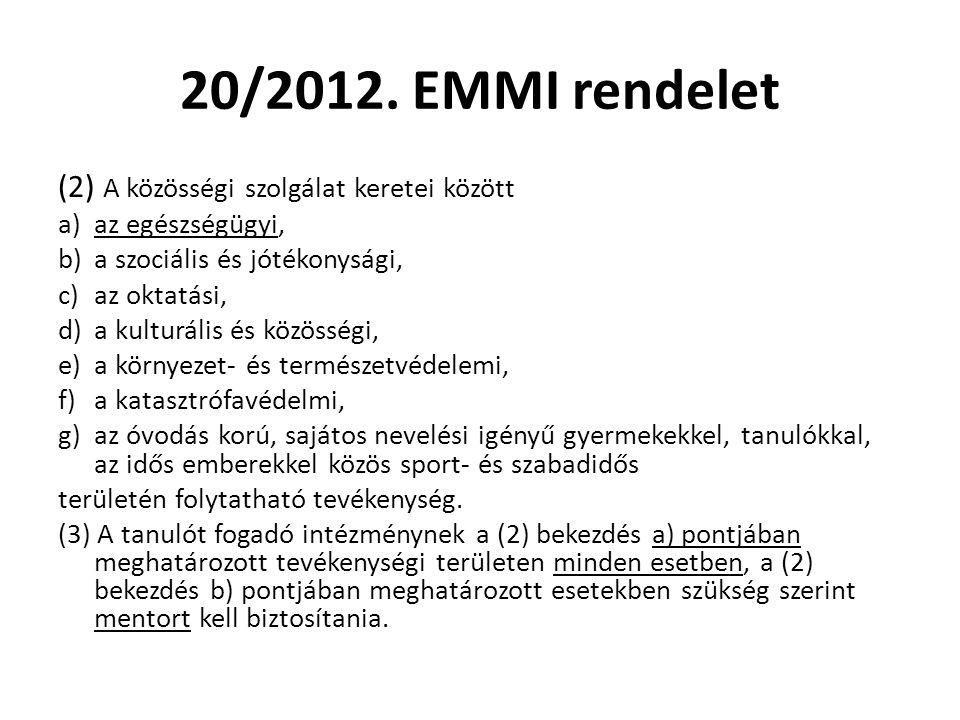 20/2012. EMMI rendelet (2) A közösségi szolgálat keretei között a)az egészségügyi, b)a szociális és jótékonysági, c)az oktatási, d)a kulturális és köz