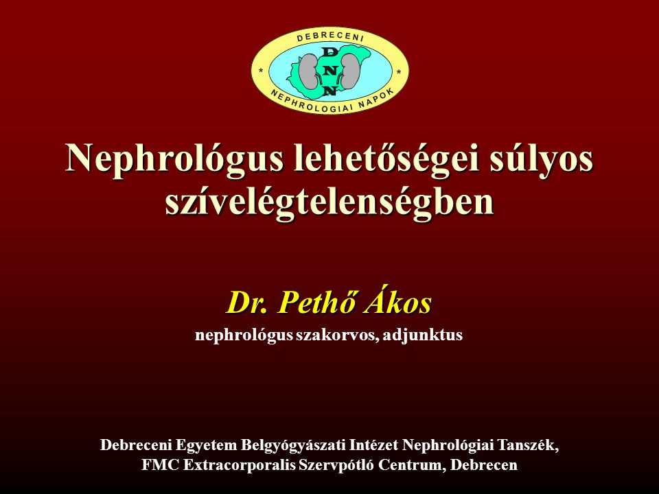 Nephrológus lehetőségei súlyos szívelégtelenségben Debreceni Nephrológiai Napok, 2014.