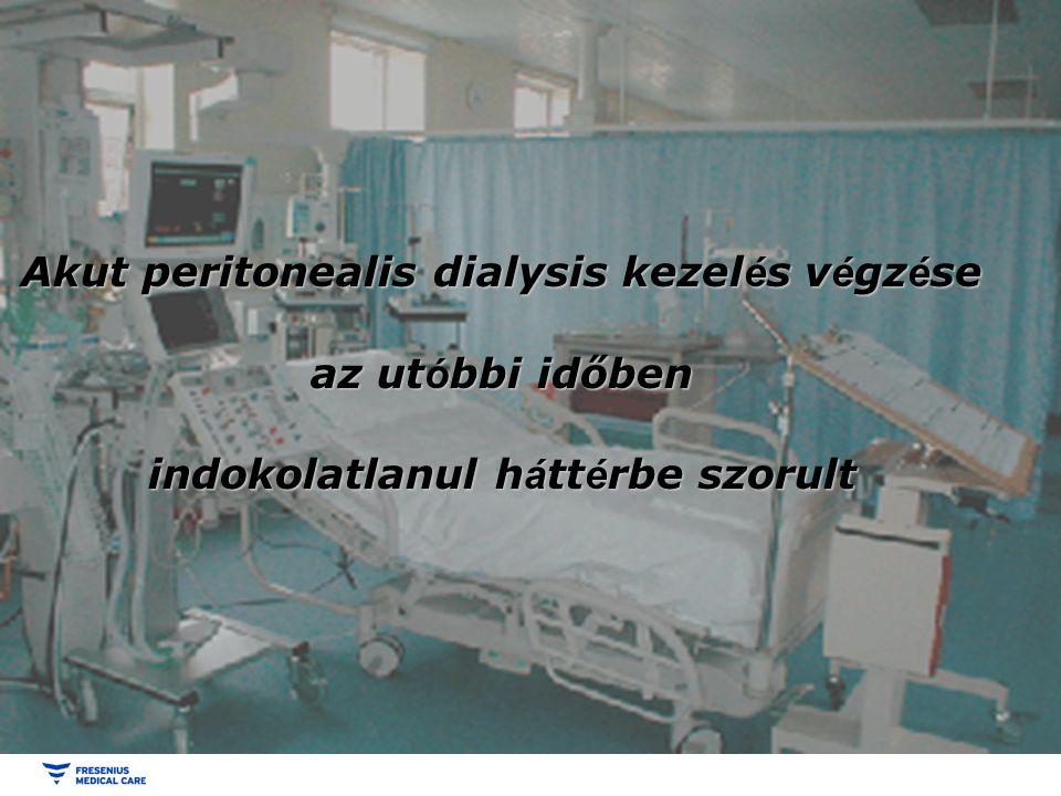Akut peritonealis dialysis kezelés előnyei • Nincs szükség szisztémás antikoagulációra • Nem igényel magasan képzett kezelő személyzetet, drága orvostechnikai műszereket • Azonnal indítható kezelési mód • Glükóz tartalmú PD oldatok segítik a súlyos állapotú betegek kalorizálását, táplálását