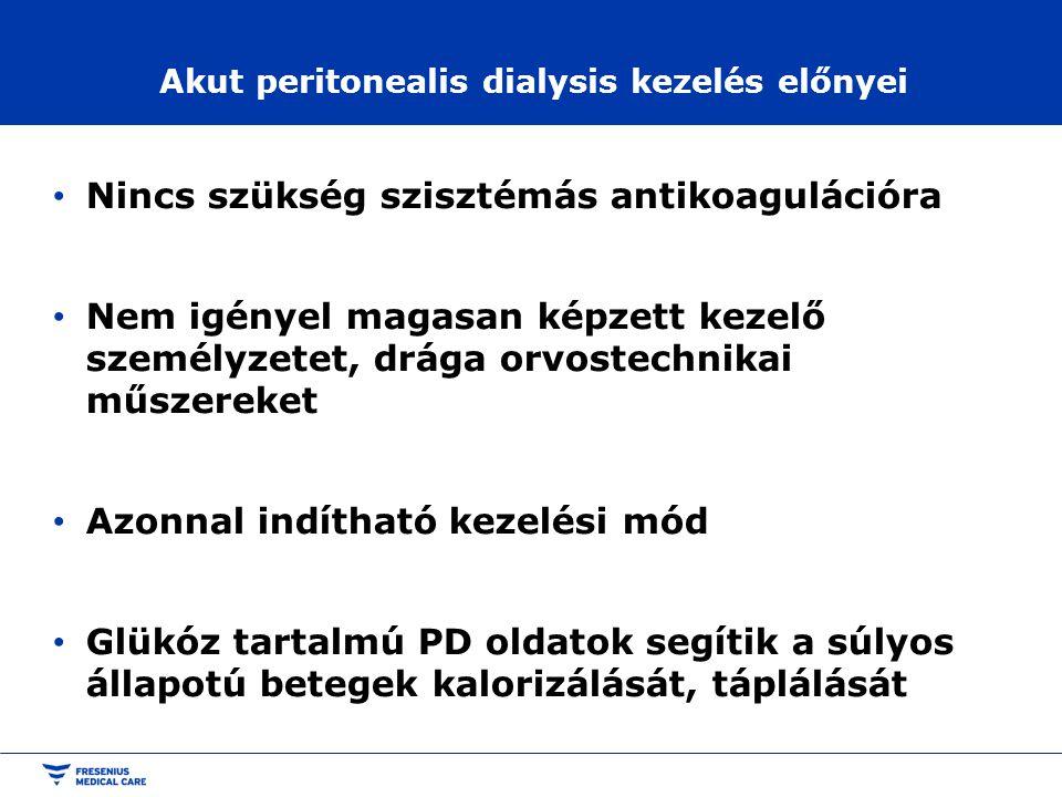 Akut peritonealis dialysis kezelés előnyei • Nincs szükség szisztémás antikoagulációra • Nem igényel magasan képzett kezelő személyzetet, drága orvost