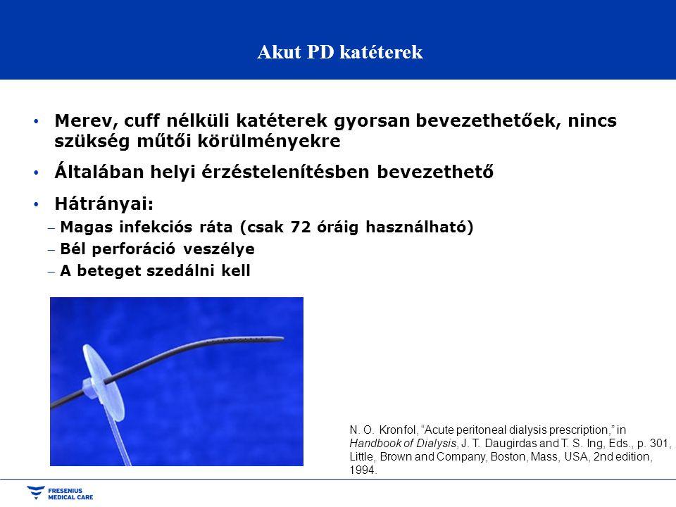 Akut PD katéterek • Puha, cuff-os szilikon anyagú katéterek is alkalmazhatóak • Behelyezés után azonnal használható • Peritonitis ritkábban alakul ki • Krónikus használatra is alkalmas •