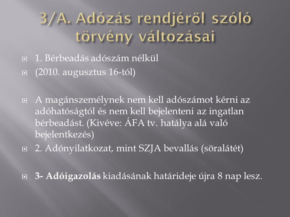  1. Bérbeadás adószám nélkül  (2010. augusztus 16-tól)  A magánszemélynek nem kell adószámot kérni az adóhatóságtól és nem kell bejelenteni az inga