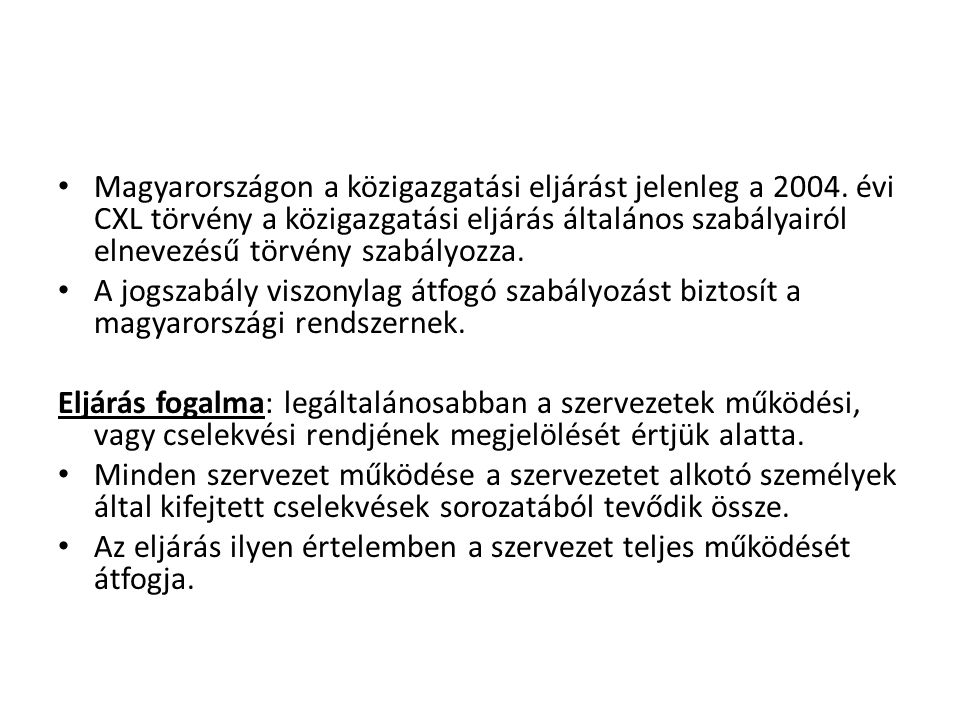 • Magyarországon a közigazgatási eljárást jelenleg a 2004. évi CXL törvény a közigazgatási eljárás általános szabályairól elnevezésű törvény szabályoz