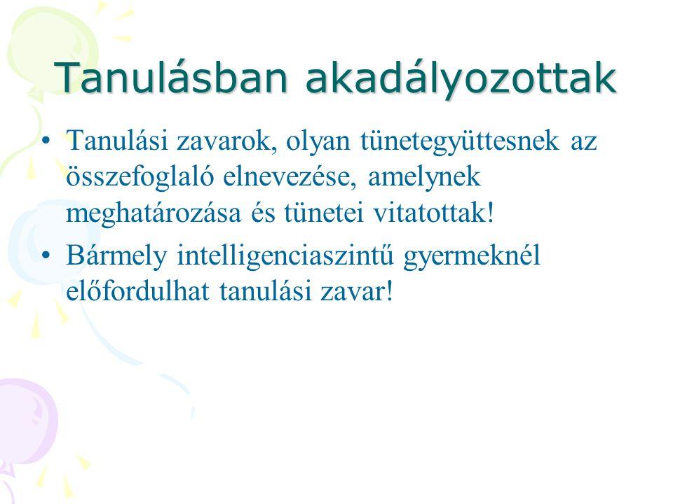 Tanulásban akadályozottak •Tanulási zavarok, olyan tünetegyüttesnek az összefoglaló elnevezése, amelynek meghatározása és tünetei vitatottak! •Bármely