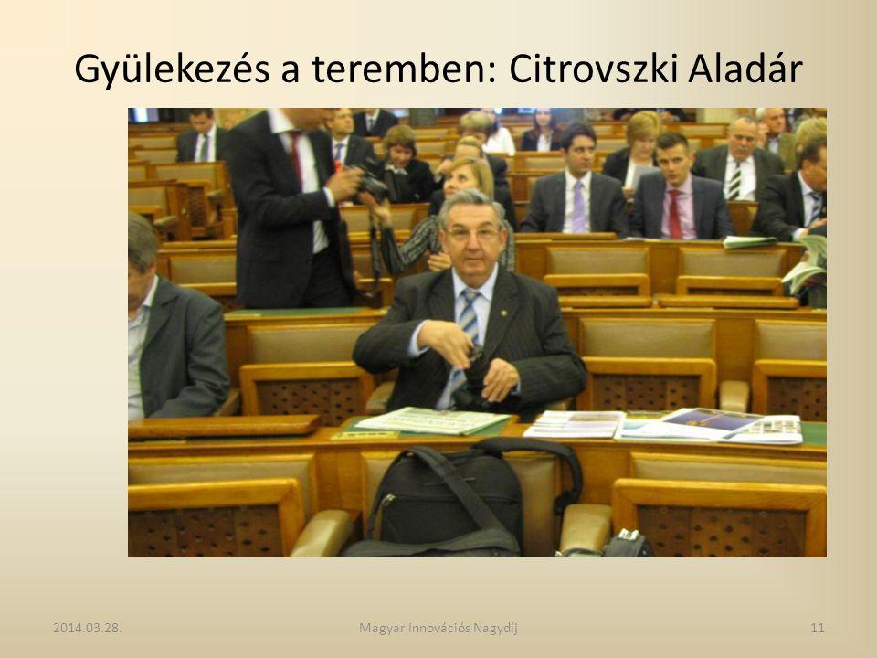 Gyülekezés a teremben: Citrovszki Aladár 2014.03.28.11Magyar Innovációs Nagydíj