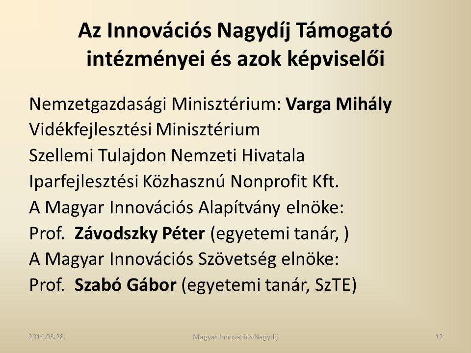 Az Innovációs Nagydíj Támogató intézményei és azok képviselői Nemzetgazdasági Minisztérium: Varga Mihály Vidékfejlesztési Minisztérium Szellemi Tulajd
