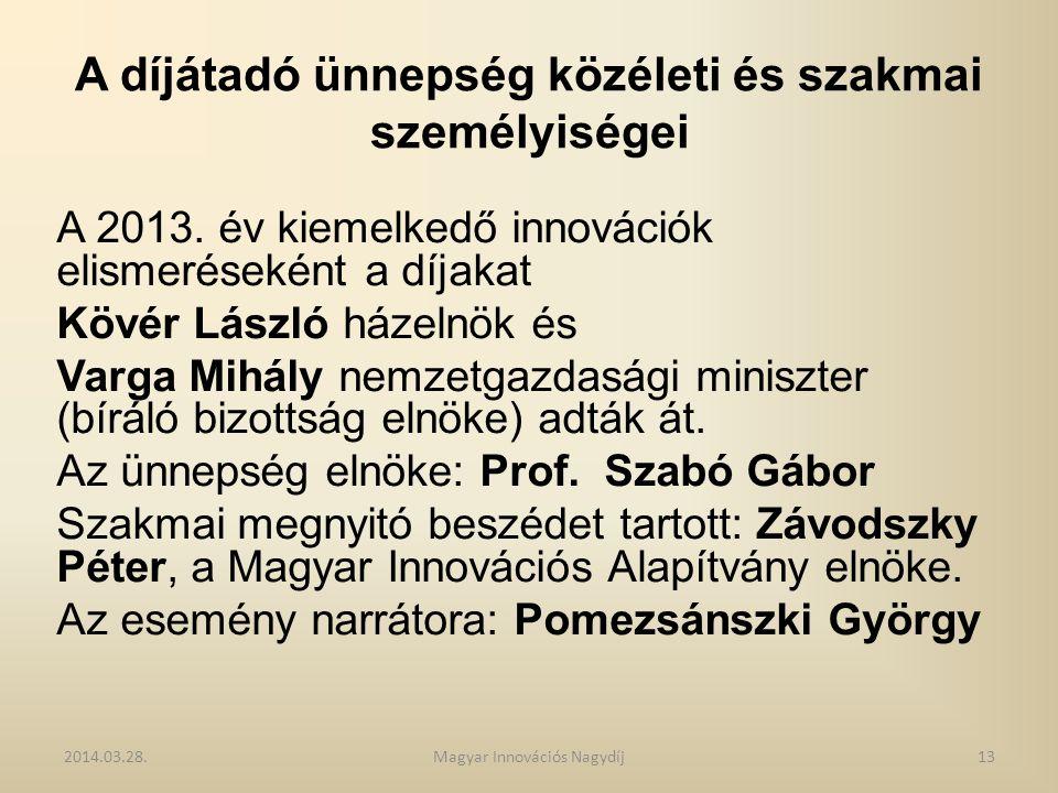 A díjátadó ünnepség közéleti és szakmai személyiségei A 2013. év kiemelkedő innovációk elismeréseként a díjakat Kövér László házelnök és Varga Mihály