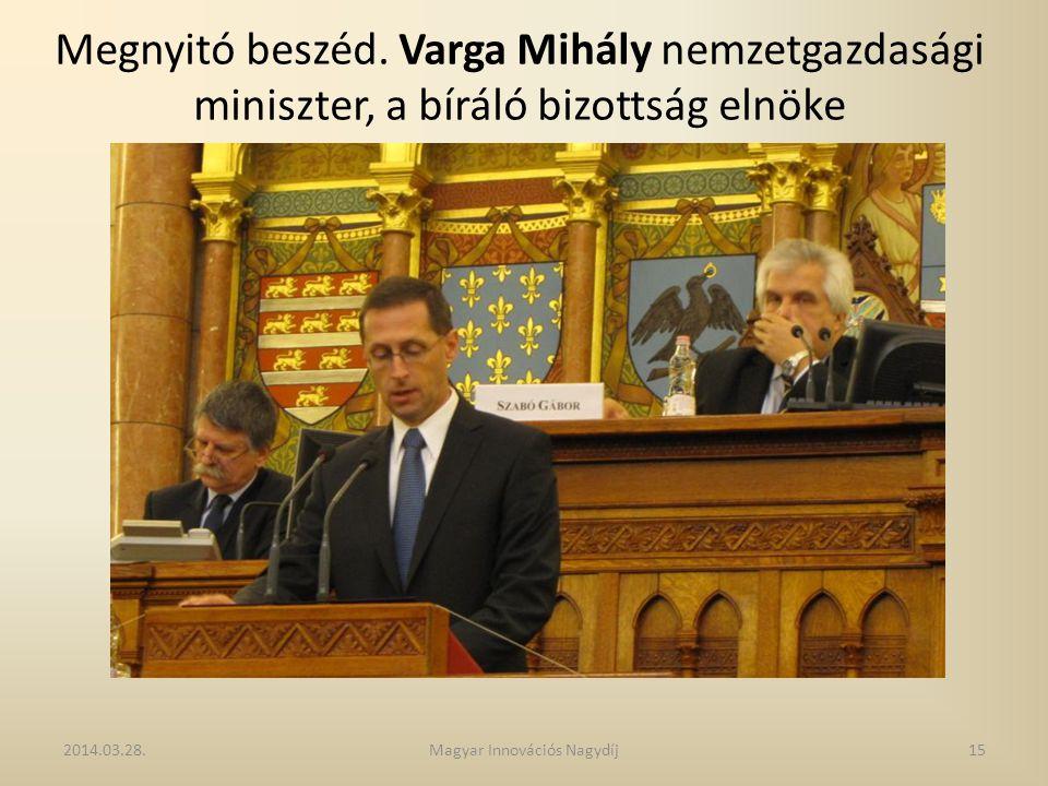 Megnyitó beszéd. Varga Mihály nemzetgazdasági miniszter, a bíráló bizottság elnöke 2014.03.28.15Magyar Innovációs Nagydíj