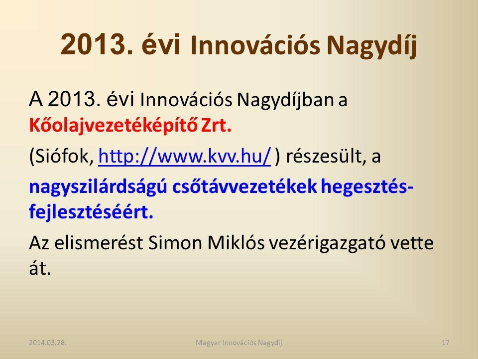 2013. évi Innovációs Nagydíj A 2013. évi Innovációs Nagydíjban a Kőolajvezetéképítő Zrt. (Siófok, http://www.kvv.hu/ ) részesült, ahttp://www.kvv.hu/