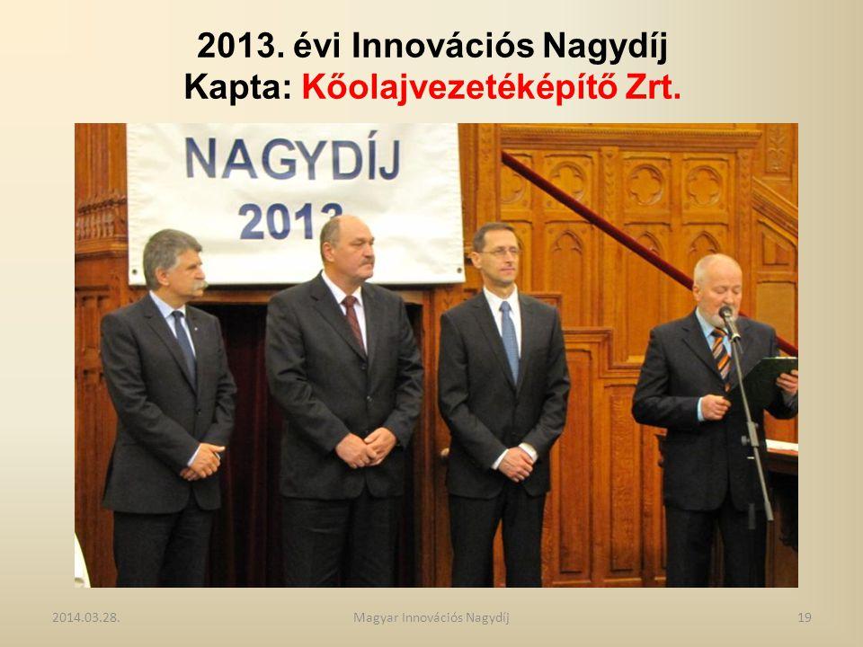 2013. évi Innovációs Nagydíj Kapta: Kőolajvezetéképítő Zrt. 2014.03.28.19Magyar Innovációs Nagydíj