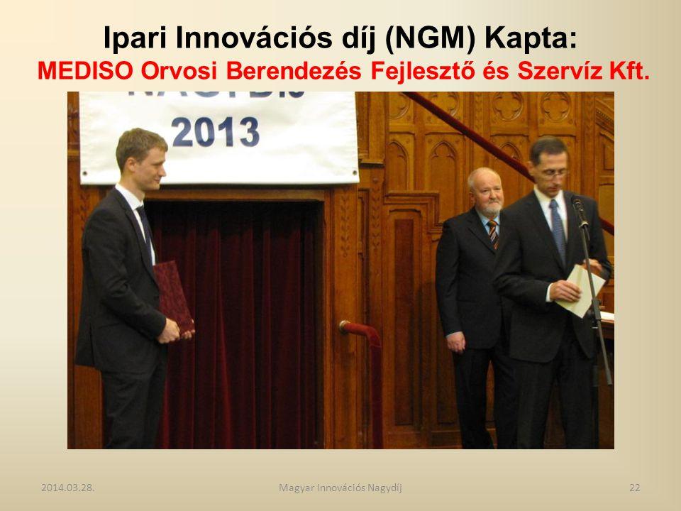 Ipari Innovációs díj (NGM) Kapta: MEDISO Orvosi Berendezés Fejlesztő és Szervíz Kft. 2014.03.28.22Magyar Innovációs Nagydíj