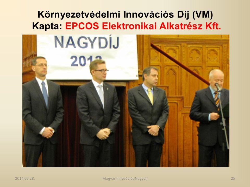 Környezetvédelmi Innovációs Díj (VM) Kapta: EPCOS Elektronikai Alkatrész Kft. 2014.03.28.25Magyar Innovációs Nagydíj