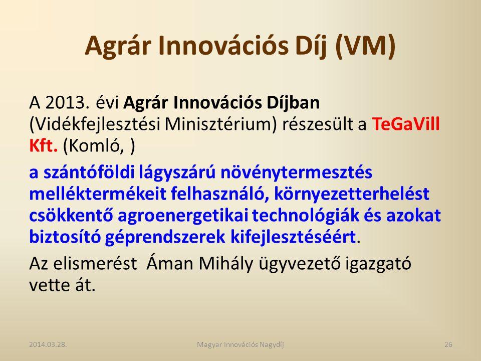 Agrár Innovációs Díj (VM) A 2013. évi Agrár Innovációs Díjban (Vidékfejlesztési Minisztérium) részesült a TeGaVill Kft. (Komló, ) a szántóföldi lágysz