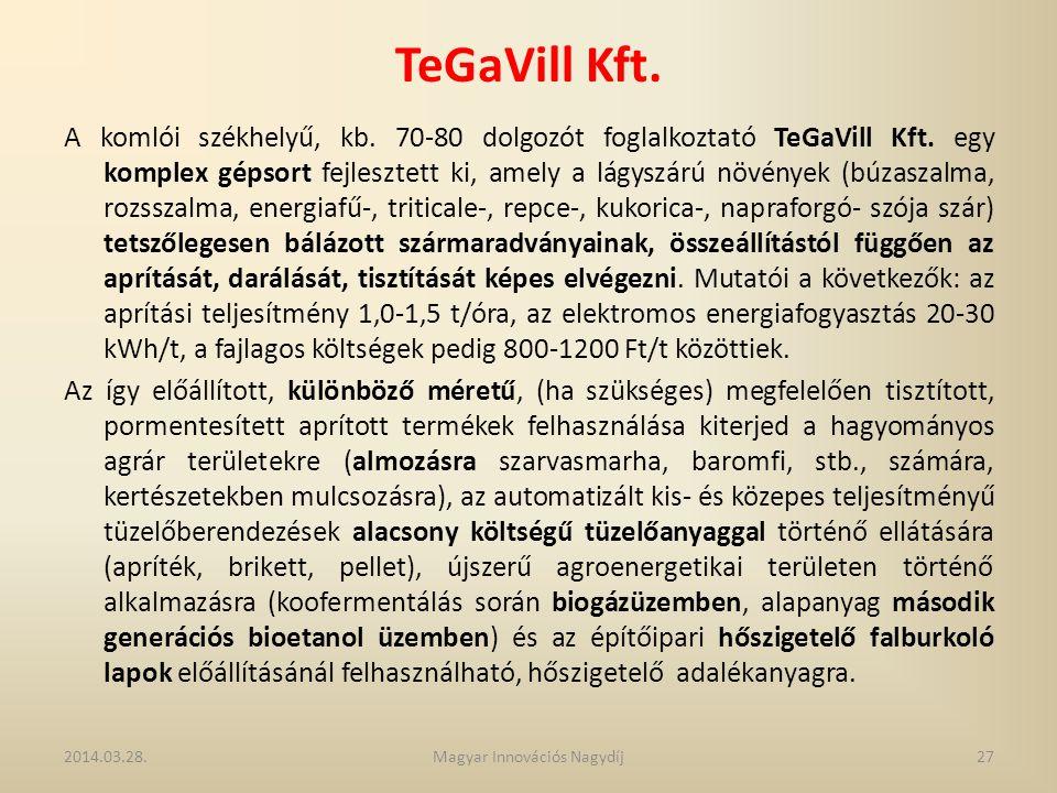 TeGaVill Kft. A komlói székhelyű, kb. 70-80 dolgozót foglalkoztató TeGaVill Kft. egy komplex gépsort fejlesztett ki, amely a lágyszárú növények (búzas