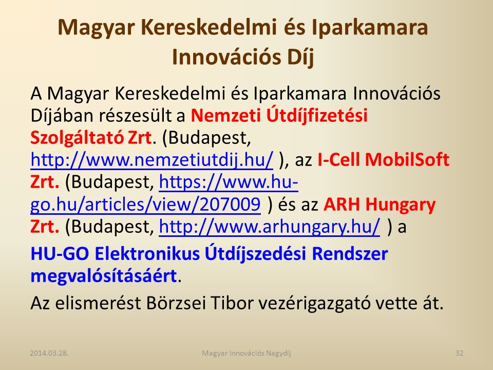 Magyar Kereskedelmi és Iparkamara Innovációs Díj A Magyar Kereskedelmi és Iparkamara Innovációs Díjában részesült a Nemzeti Útdíjfizetési Szolgáltató