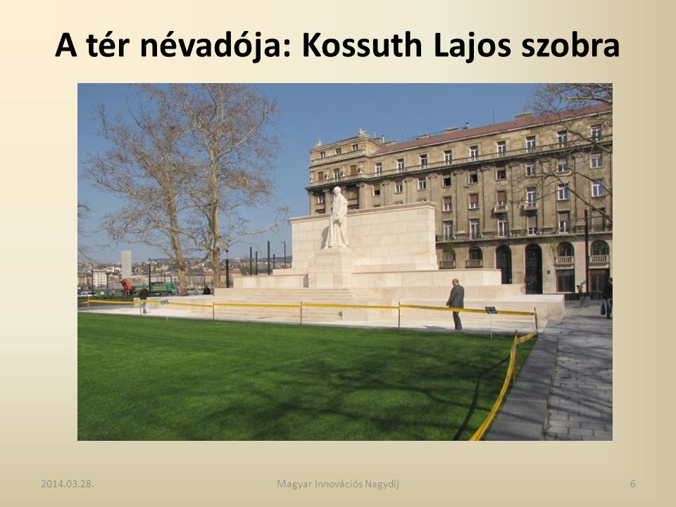 A tér névadója: Kossuth Lajos szobra 2014.03.28.6Magyar Innovációs Nagydíj