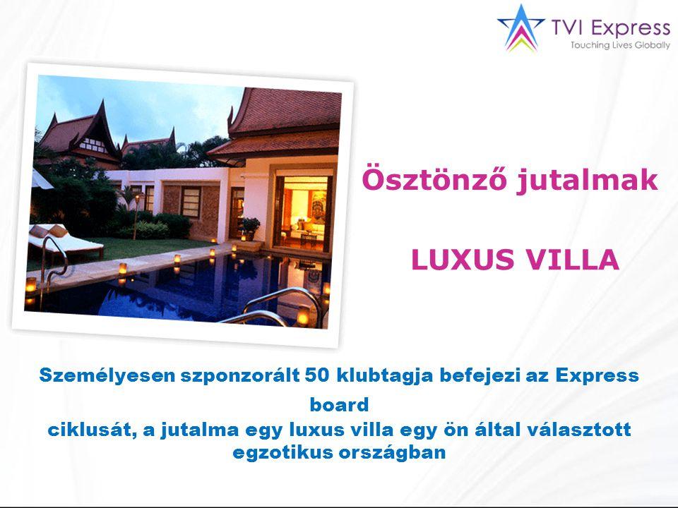 Ösztönző jutalmak LUXUS VILLA Személyesen szponzorált 50 klubtagja befejezi az Express board ciklusát, a jutalma egy luxus villa egy ön által választott egzotikus országban