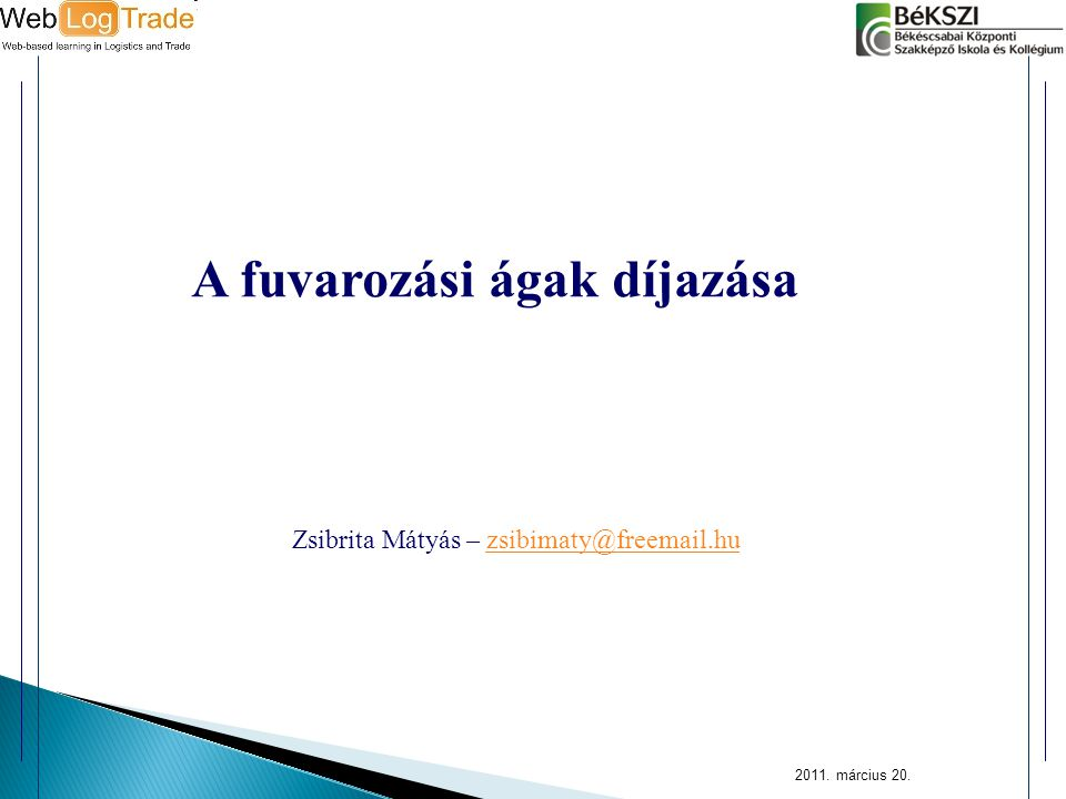 2011. március 20. A fuvarozási ágak díjazása Zsibrita Mátyás – zsibimaty@freemail.huzsibimaty@freemail.hu