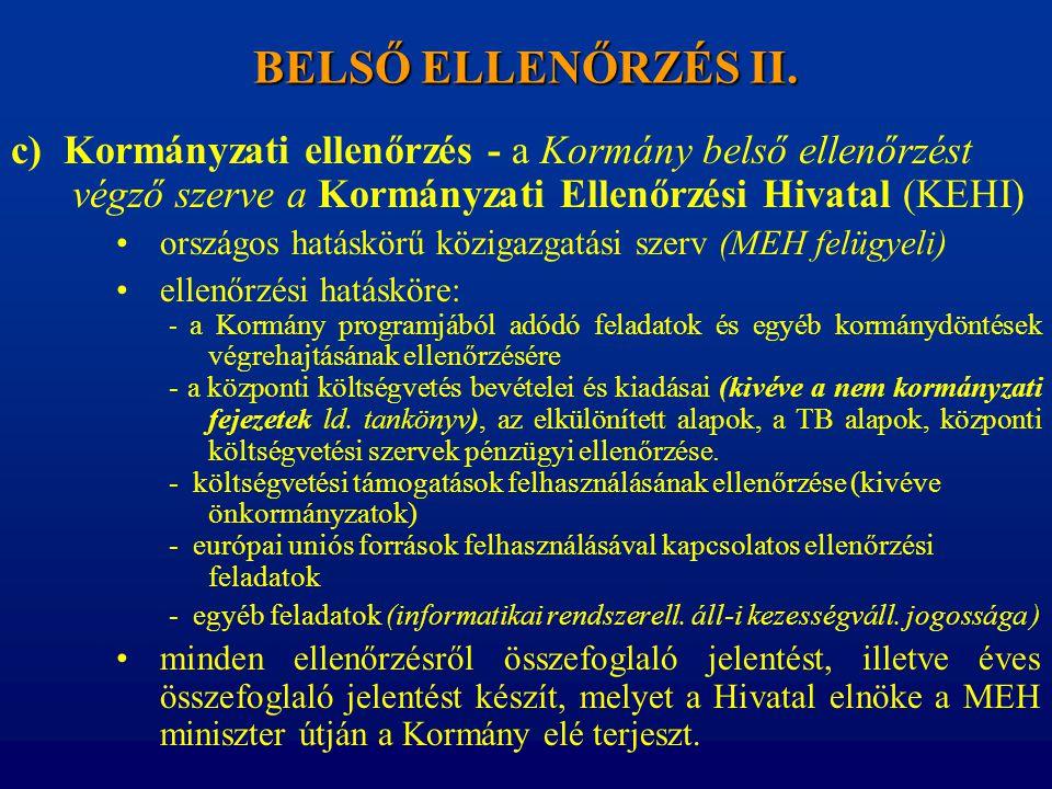 BELSŐ ELLENŐRZÉS II. c) Kormányzati ellenőrzés - a Kormány belső ellenőrzést végző szerve a Kormányzati Ellenőrzési Hivatal (KEHI) •országos hatáskörű