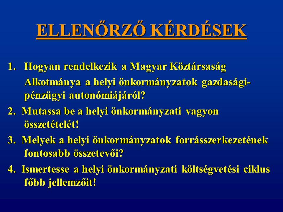ELLENŐRZŐ KÉRDÉSEK 1.Hogyan rendelkezik a Magyar Köztársaság Alkotmánya a helyi önkormányzatok gazdasági- pénzügyi autonómiájáról? Alkotmánya a helyi