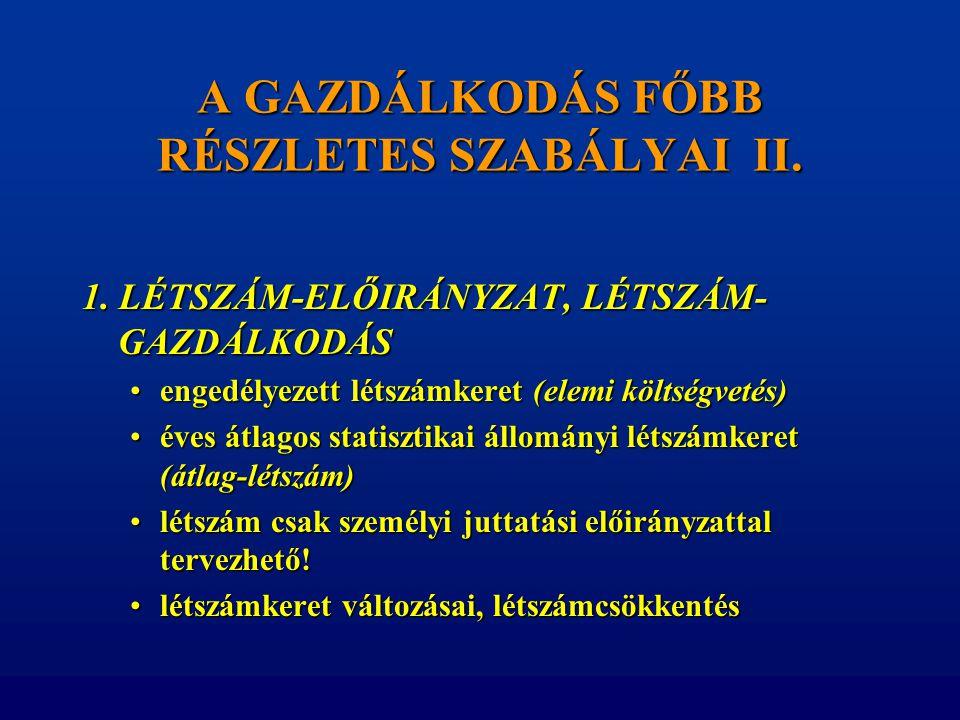 A GAZDÁLKODÁS FŐBB RÉSZLETES SZABÁLYAI II. 1. LÉTSZÁM-ELŐIRÁNYZAT, LÉTSZÁM- GAZDÁLKODÁS •engedélyezett létszámkeret (elemi költségvetés) •éves átlagos
