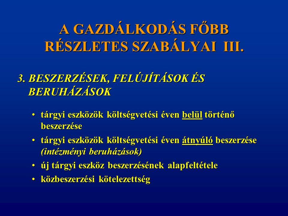 A GAZDÁLKODÁS FŐBB RÉSZLETES SZABÁLYAI III. 3. BESZERZÉSEK, FELÚJÍTÁSOK ÉS BERUHÁZÁSOK •tárgyi eszközök költségvetési éven belül történő beszerzése •t