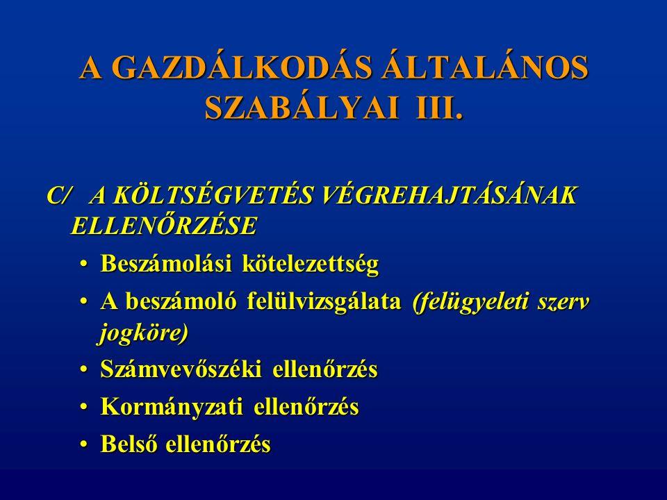A GAZDÁLKODÁS ÁLTALÁNOS SZABÁLYAI III. C/ A KÖLTSÉGVETÉS VÉGREHAJTÁSÁNAK ELLENŐRZÉSE •Beszámolási kötelezettség •A beszámoló felülvizsgálata (felügyel