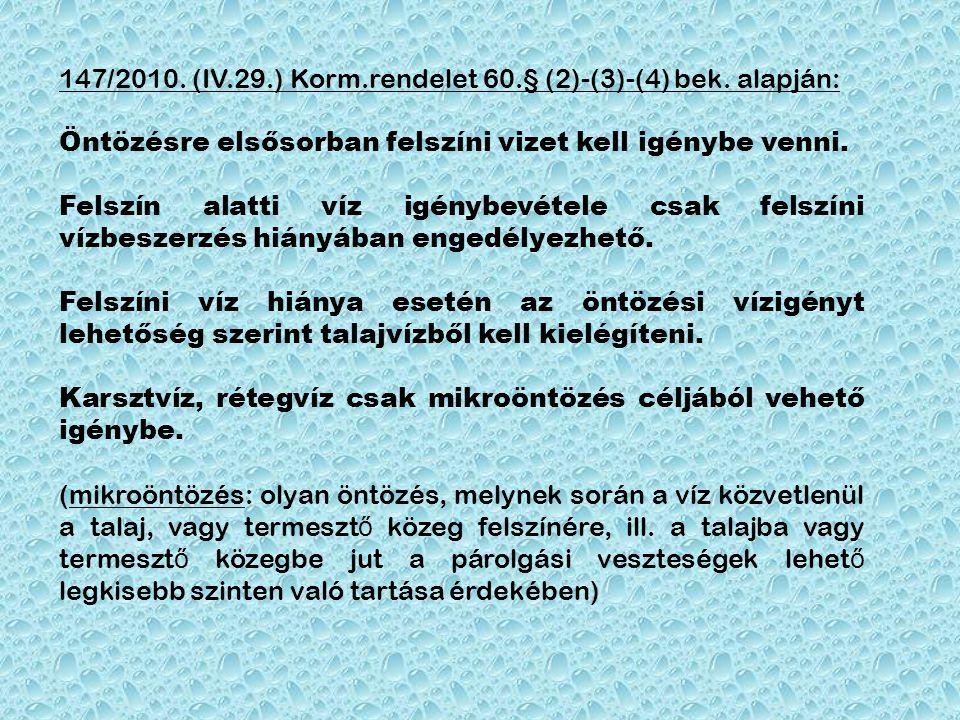 147/2010. (IV.29.) Korm.rendelet 60.§ (2)-(3)-(4) bek. alapján: Öntözésre elsősorban felszíni vizet kell igénybe venni. Felszín alatti víz igénybevéte