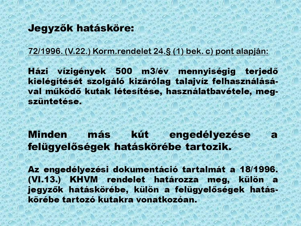 Jegyzők hatásköre: 72/1996. (V.22.) Korm.rendelet 24.§ (1) bek. c) pont alapján: Házi vízigények 500 m3/év mennyiségig terjedő kielégítését szolgáló k
