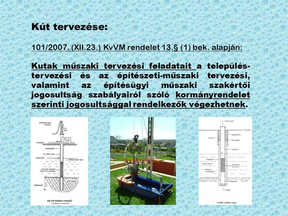Kút tervezése: 101/2007. (XII.23.) KvVM rendelet 13.§ (1) bek. alapján: Kutak műszaki tervezési feladatait a település- tervezési és az építészeti-műs