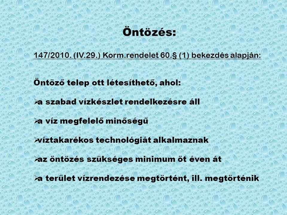 Öntözés: 147/2010. (IV.29.) Korm.rendelet 60.§ (1) bekezdés alapján: Öntöző telep ott létesíthető, ahol:  a szabad vízkészlet rendelkezésre áll  a v