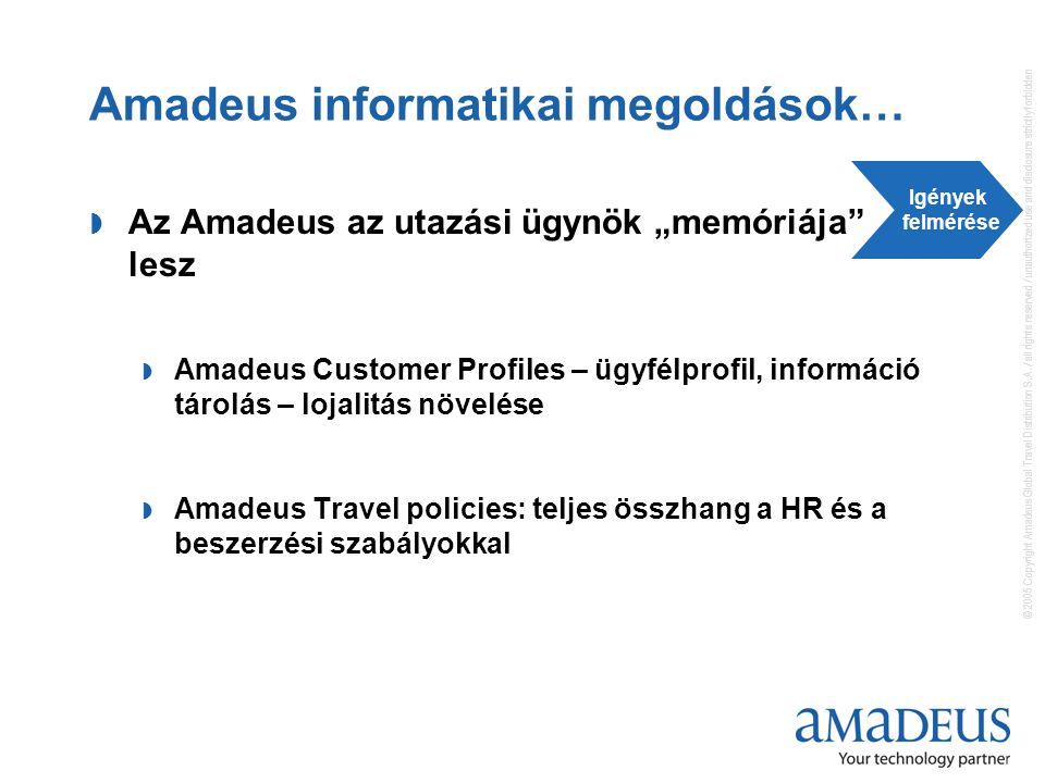 © 2005 Copyright Amadeus Global Travel Distribution S.A. / all rights reserved / unauthorized use and disclosure strictly forbidden Amadeus informatik