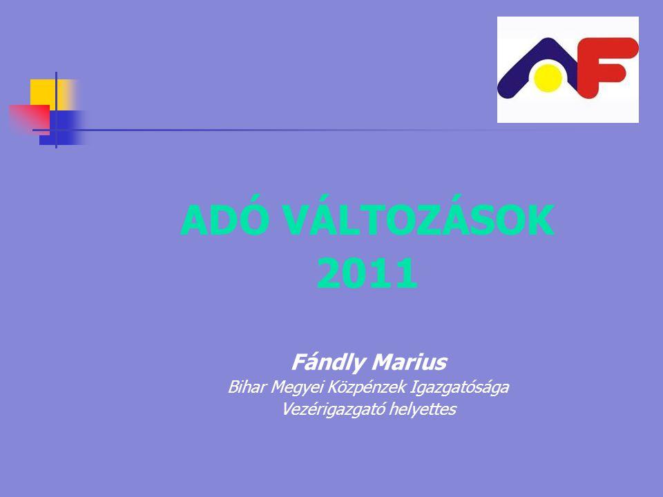 ADÓ VÁLTOZÁSOK 2011 Fándly Marius Bihar Megyei Közpénzek Igazgatósága Vezérigazgató helyettes