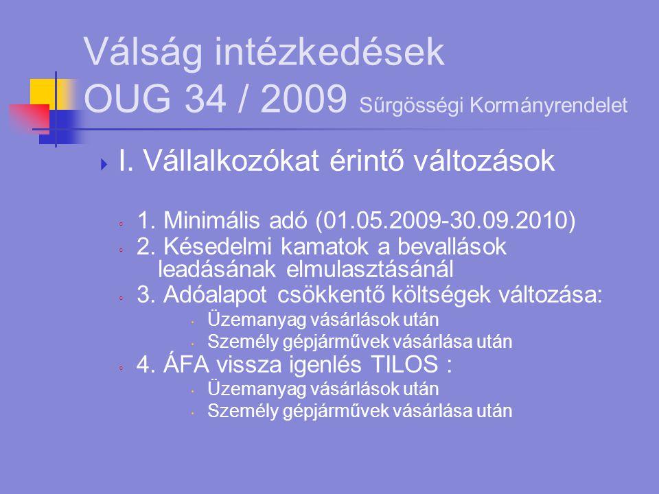 Válság intézkedések OUG 34 / 2009 Sűrgösségi Kormányrendelet  I. Vállalkozókat érintő változások ◦ 1. Minimális adó (01.05.2009-30.09.2010) ◦ 2. Kése
