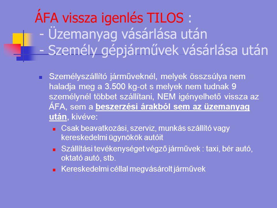 ÁFA vissza igenlés TILOS : - Üzemanyag vásárlása után - Személy gépjárművek vásárlása után  Személyszállító járműveknél, melyek összsúlya nem haladja