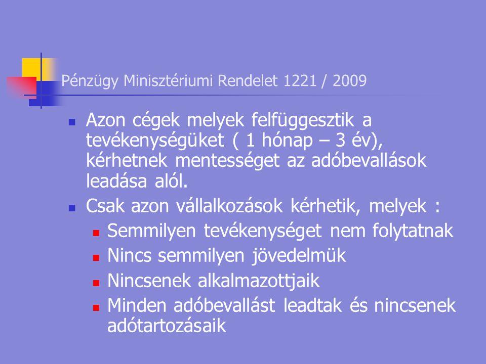 Pénzügy Minisztériumi Rendelet 1221 / 2009  Azon cégek melyek felfüggesztik a tevékenységüket ( 1 hónap – 3 év), kérhetnek mentességet az adóbevallások leadása alól.